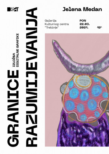Izložba digitalnih grafika Jelene Medan pod nazivom ''Granice razumijevanja''